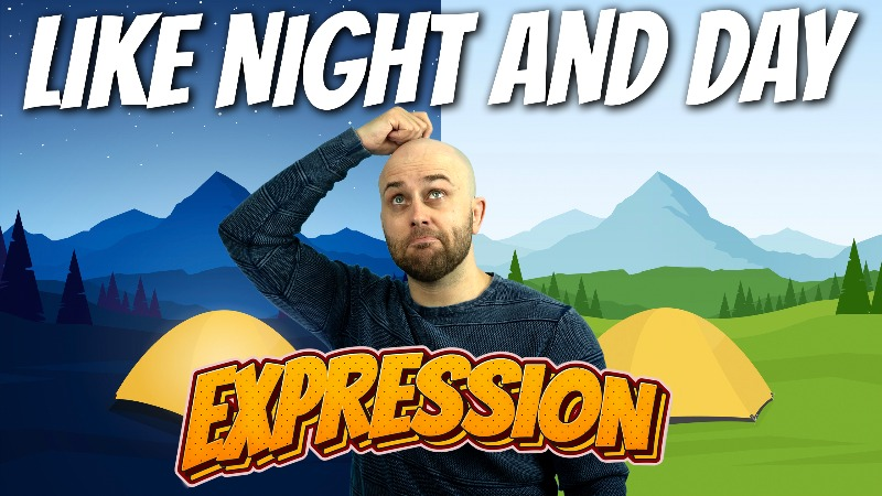 pete smissen, host of aussie english, talks about english expressions, what is like night and day, like night and day meaning, how to use like night and day in a sentence