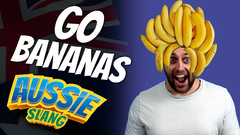 pete smissen, host of aussie english, talk about english expression, go bananas, what is go bananas, go bananas meaning, how to use go bananas in a sentence