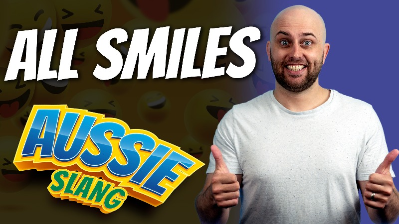 pete smissen, host of aussie english, talks about australian slang, all smiles meaning, how to use all smiles in a sentence, aussie slang, what is all smiles