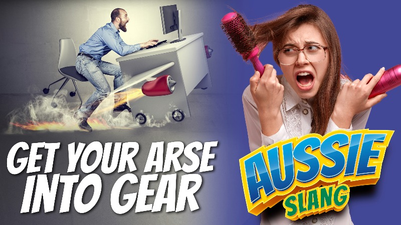 pete smissen, host of aussie english podcast, talks about aussie slang, australian slang examples, get your arse into gear meaning, how to use get your arse into gear in a sentence, meaning get your arse into gear