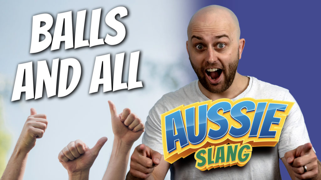 pete smissen, host of aussie english podcast, talks about balls and all meaning, what is balls and all, english expression balls and all