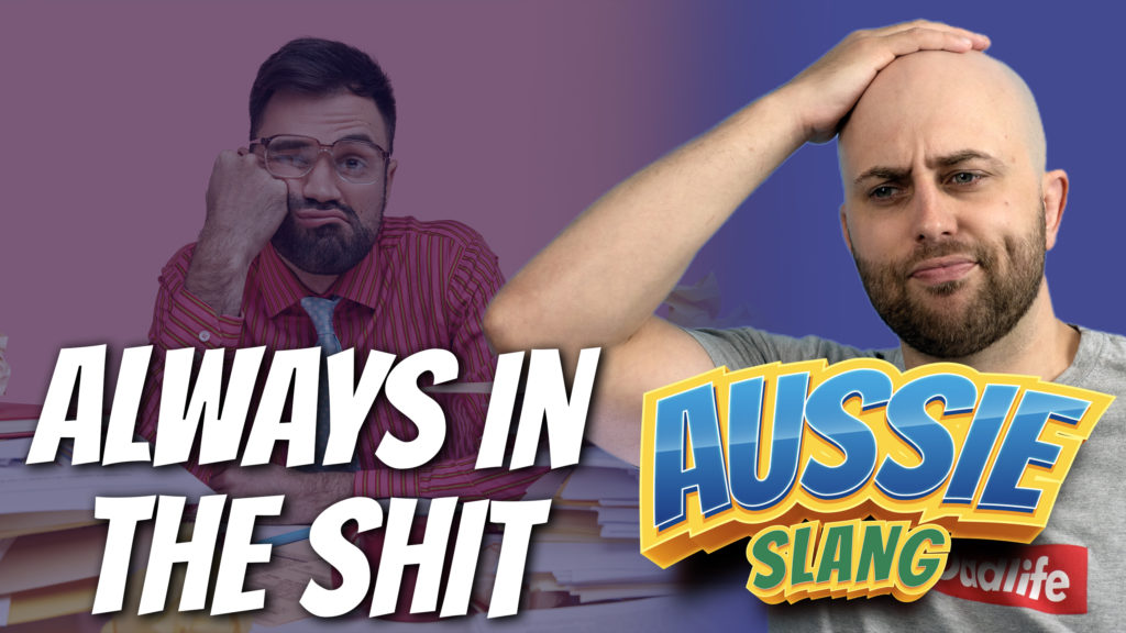 pete smissen, host of aussie english, talks about english expression, always in the shit, how to use always in the shit in a sentence