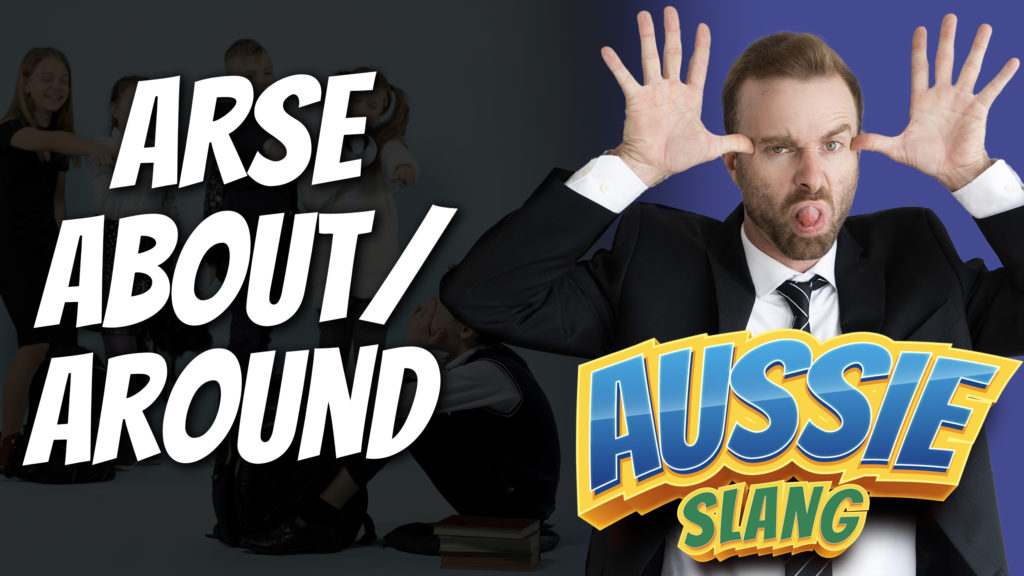 pete smissen, aussie english podcast, aussie slang, australian slang, arse about, arse around meaning, use arse about in a sentence