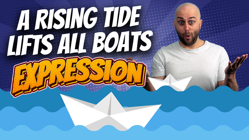 pete smissen, host of aussie english podcast, english expressions example, what is rising tide lifts all boats, english rare expressions, use rising tide lifts all boats in a sentence