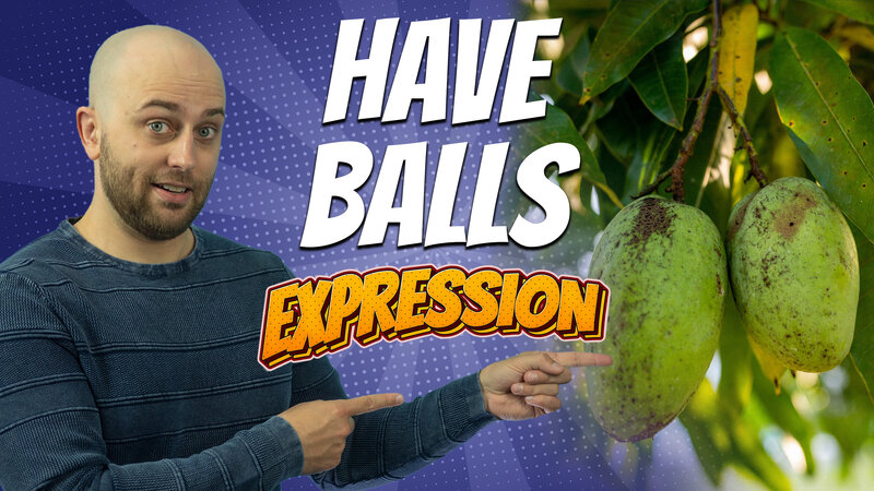 pete smissen, host of the aussie english podcast, english expression, english idioms, have balls, have balls meaning, english idioms with the word ball, what is have balls, use have balls in a sentence