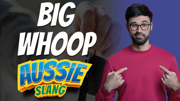 pete smissen, host of the aussie english podcast, aussie slang, australian slang, learn australian english, english slang, a big whoop meaning, what is big whoop, use big whoop in a sentence