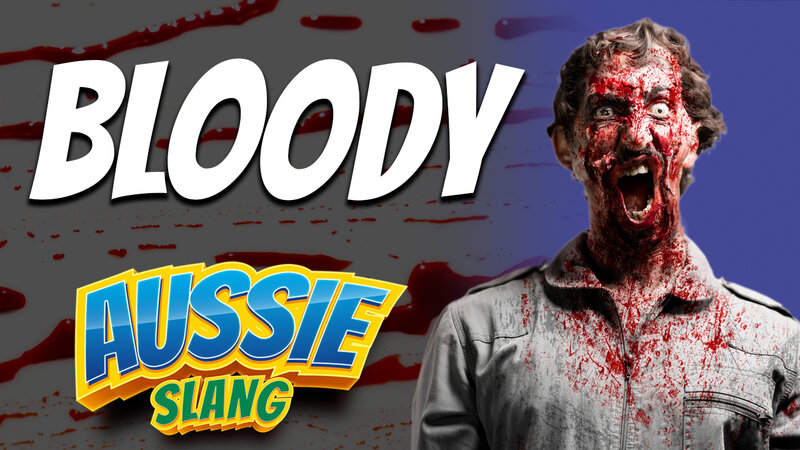 pete smissen, host of the aussie english podcast, australian slang, learn australin english, australian english podcast, learn english using podcast, australian slang examples with meaning, what is bloody, bloody meaning