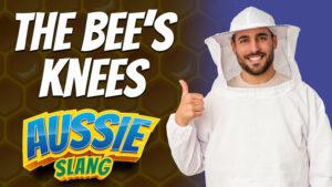 pete smissen, host of the aussie english podcast, aussie slang, australian slang, the bees knees, bee's knees, bees knees meaning, what is bees knees
