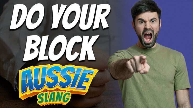 pete smissen, host of the aussie english podcast, australian slang, aussie slang, what is do you bloc, do your block meaning, learn english online free, learn australian english