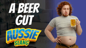 pete smissen, host of the aussie english podcast, australian slang, aussie slang examples, what is beer gut, beer gut meaning, english slang words with meaning and examples
