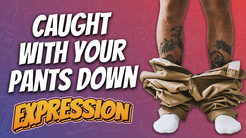 pete smissen, host of the aussie english podcast, english expressions, caught with your pants down, caught with one's pants down, caught with pants down meaning, english expression examples