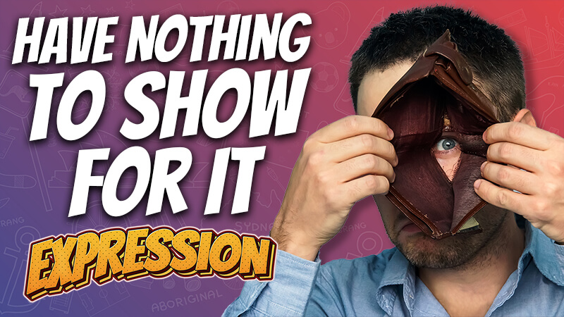 pete smissen, aussie english podcast, learn english australia, australian podcast host, learn english with pete, english expressions, english expression examples with meaning, have nothing to show for it meaning, use have nothing to show for it in a sentence