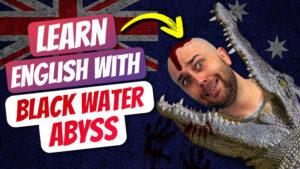 pete smissen, aussie english podcast, learn english australia, learn english with pete, learn language podcast, australian podcast host, learn english podcast, learn english online course, learn english with movies, black water abyss, australian movies, crocodile movie australia
